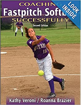 Coaching Fastpitch Softball Successfully - 2nd Edition (Coaching Successfully Series) by Kathy Veroni and Roanna Brazier