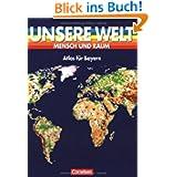 Unsere Welt - Mensch und Raum - Sekundarstufe I: Unsere Welt, Mensch und Raum, Atlas für Bayern, Große Ausgabe...