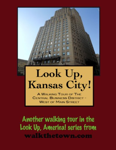 A Walking Tour of Kansas City, Missouri - Central Business District, West of Main Street (Look Up, America!)