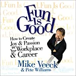 Fun is Good: How to Create Joy & Passion in Your Workplace & Career | Mike Veeck,Pete Williams