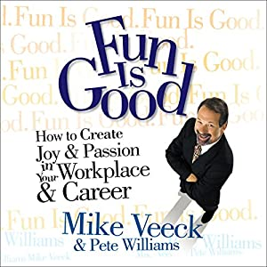Fun is Good: How to Create Joy & Passion in Your Workplace & Career | [Mike Veeck, Pete Williams]