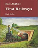 East Anglia's First Railways Hugh Moffat