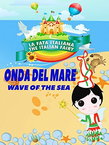 La Fata Italiana The Italian Fairy: Onda Del Mare! (Wave of the Sea)