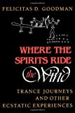 By Felicitas D  Goodman Where the Spirits Ride the Wind: Trance Journeys and Other Ecstatic Experiences (A Midland Book)