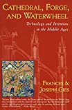 Cathedral, Forge and Waterwheel: Technology and Invention in the Middle Ages