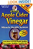 Apple Cider Vinegar: Miracle Health System (Bragg Apple Cider Vinegar Miracle Health System: With the Bragg Healthy Lifestyle)