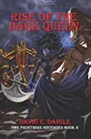Rise of the Dark Queen: The Frontmire Histories - Book II