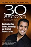 Ron Kardashians 30-Second Solution: Transform Your Body, Business, Relationships, and Life in Just Seconds at a Time
