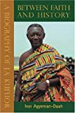 Between Faith and History: A Biography, Updated Edition, of J. A. Kufo