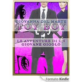 Toy Boy: Le avventure di un giovane gigolò eBook: Giovanna Del Marte: Amazon.it: Libri