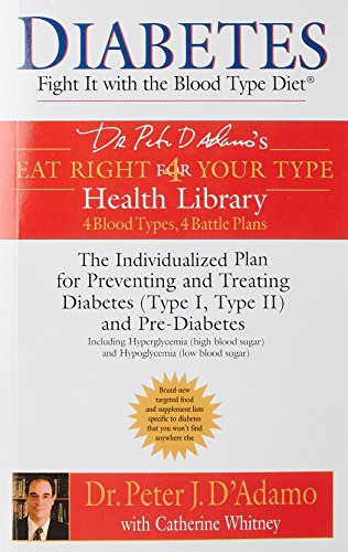 Diabetes: Fight it with the Blood Type Diet - The Indivualized Plan for Preventing and Treating Diabetes (Eat Right for Your Type Health Library)