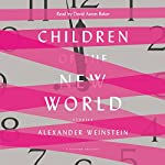 Children of the New World: Stories | Alexander Weinstein