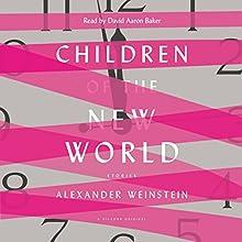 Children of the New World: Stories | Livre audio Auteur(s) : Alexander Weinstein Narrateur(s) : David Aaron Baker