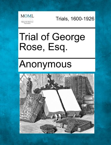 Trial of George Rose, Esq.