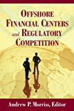 img - for Offshore Financial Centers and Regulatory Competition book / textbook / text book
