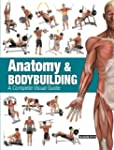Anatomy & Bodybuilding: A Complete Vi...