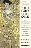 Image of The Lady in Gold: The Extraordinary Tale of Gustav Klimt's Masterpiece, Portrait of Adele Bloch-Bauer