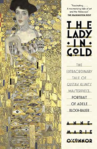The Lady In Gold : The Extraordinary Tale of Gustave Klimt's Masterpiece, Portrait of Adele Bloch-Bauer (Vintage Books)