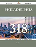 Philadelphia: 318 Most Asked Questions on Philadelphia - What You Need to Know (Success Secrets)