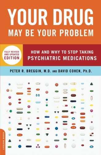 Your Drug May Be Your Problem, Revised Edition: How And Why To Stop Taking Psychiatric Medications front-992793