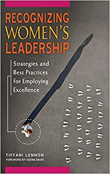 Recognizing Women's Leadership: Strategies And Best Practices For Employing Excellence