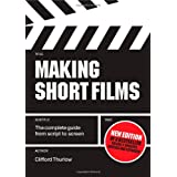 Making Short Films: The Complete Guide from Script to Screen, Second Editionby Clifford Thurlow