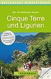 Wanderf�hrer Cinque Terre und Ligurien: Die 40 sch�nsten Touren zum Wandern in Oberitalien, rund um Genua, San Remo, Portofino, Chiavari und Ventimiglia, mit Wanderkarte und GPS-Daten zum Download