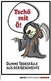 Tsch� mit �: Dumme Todesf�lle aus der Geschichte (German Edition)