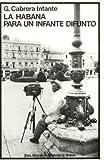 La Habana para un infante difunto (Novela) (Spanish Edition) (8432203610) by Cabrera Infante, G