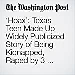 'Hoax': Texas Teen Made Up Widely Publicized Story of Being Kidnapped, Raped by 3 Black Men, Police Say | Travis M. Andrews