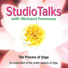 Studio Talks: Process of Yoga  by Richard Freeman Narrated by Richard Freeman