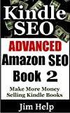 Advanced Kindle SEO: Make More Money Selling Kindle Books With Advanced Amazon SEO Techniques (How To Sell More Kindle Boo...