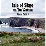 Isle of Skye Slow Airs on the Tin Whistle ~ Isle of Skye Slow Airs...