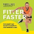 Fitter Faster: The Smart Way to Get in Shape in Just Minutes a Day Hörbuch von Robert J. Davis, Brad Kolowich Gesprochen von: Roger Wayne