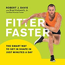 Fitter Faster: The Smart Way to Get in Shape in Just Minutes a Day Audiobook by Robert J. Davis, Brad Kolowich Narrated by Roger Wayne