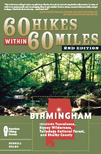 60 Hikes Within 60 Miles: Birmingham: Including Tuscaloosa, Sipsey Wilderness, Talladega National Forest, and Shelby County