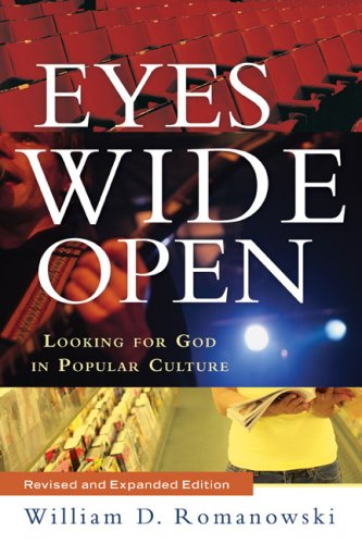 Eyes Wide Open, rev. and exp. ed.: Looking for God in Popular Culture, WILLIAM D. ROMANOWSKI