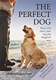 img - for The Perfect Dog by Dr Roger Mugford (1-Jul-2013) Flexibound book / textbook / text book
