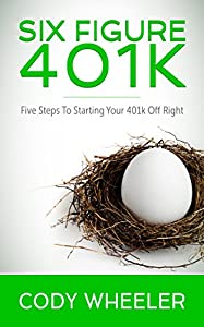 Six Figure 401k: Five Steps to Starting Your 401k Off Right