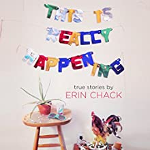 This Is Really Happening Audiobook by Erin Chack Narrated by Erin Chack