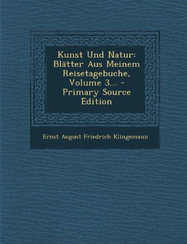 Kunst Und Natur: Blätter Aus Meinem Reisetagebuche, Volume 3...