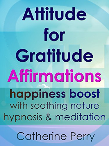 Attitude for Gratitude Affirmations: Happiness Boost with Soothing Nature Hypnosis & Meditation