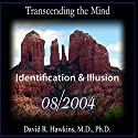 Transcending the Mind Series: Identification & Illusion  by David R. Hawkins Narrated by David R. Hawkins