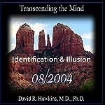 Transcending the Mind Series: Identification & Illusion | David R. Hawkins