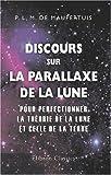 echange, troc Pierre Louis Moreau de Maupertuis - Discours sur la parallaxe de la Lune, pour perfectionner la théorie de la Lune et celle de la Terre
