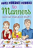 Tina M. Cho The Girl's Guide to Manners: And All That Good Stuff (Christian Girl's Guides)