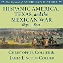 Hispanic America, Texas, and the Mexican War: 1835 - 1850: The Drama of American History (       UNABRIDGED) by Christopher Collier, James Lincoln Collier Narrated by Jim Manchester