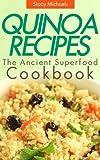 Quinoa Recipes:  The Ancient Superfood Cookbook