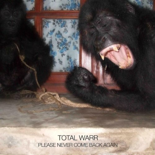 Total Warr-Please Never Come Back Again-WEB-2011-OUEB