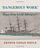 img - for Dangerous Work: Diary of an Arctic Adventure book / textbook / text book